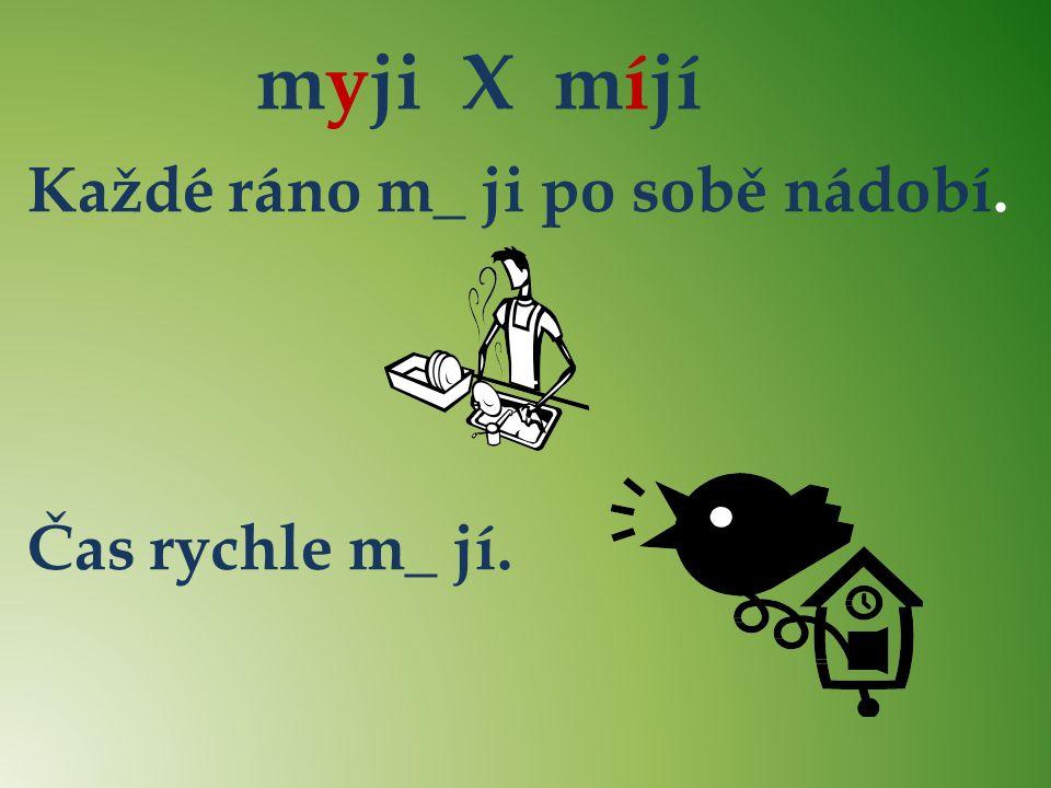 myji X míjí Každé ráno m_ ji po sobě nádobí. Čas rychle m_ jí. y í