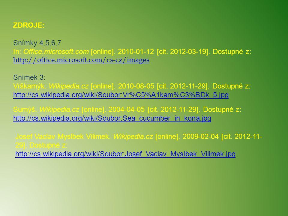 ZDROJE: Snímky 4,5,6,7 In: Office.microsoft.com [online]. 2010-01-12 [cit. 2012-03-19]. Dostupné z: http://office.microsoft.com/cs-cz/images http://of