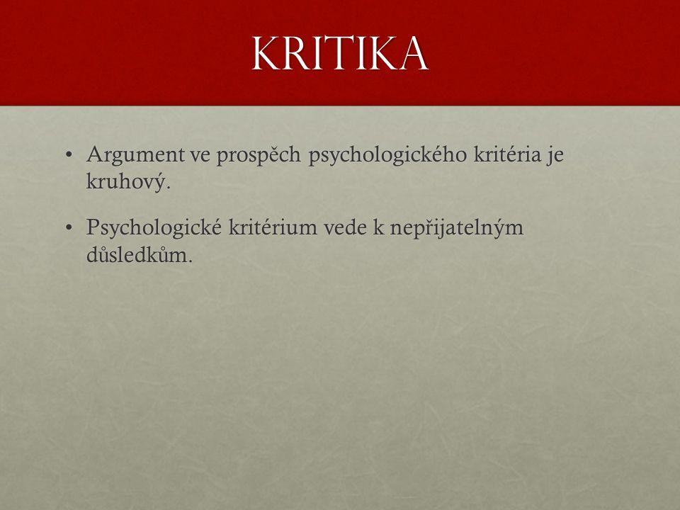 Kritika Argument ve prosp ě ch psychologického kritéria je kruhový.Argument ve prosp ě ch psychologického kritéria je kruhový.
