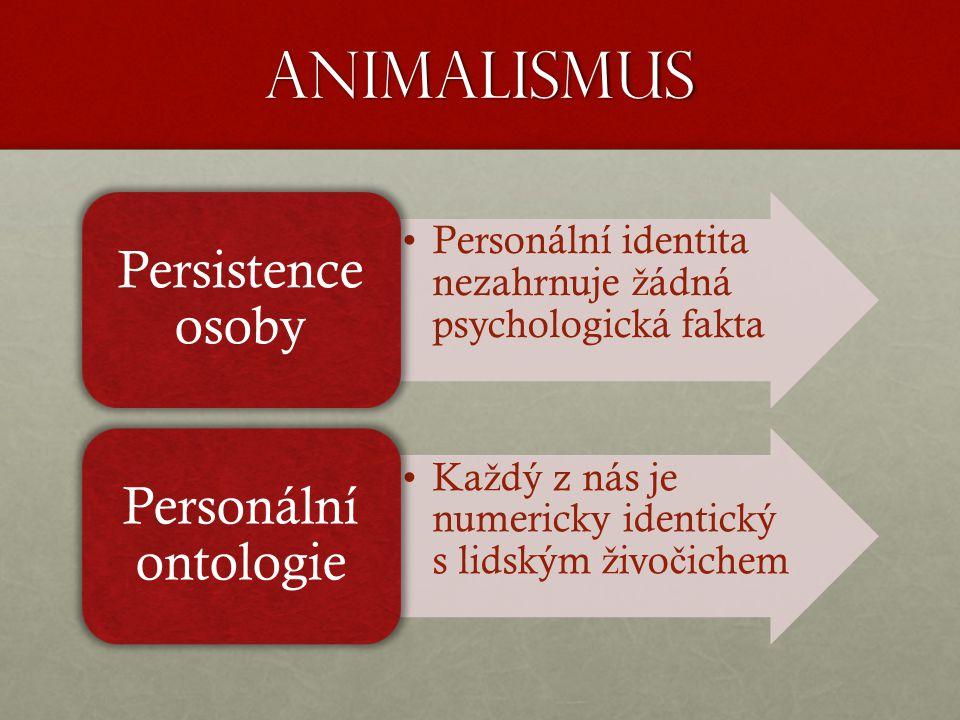 Animalismus Personální identita nezahrnuje ž ádná psychologická fakta Persistence osoby Ka ž dý z nás je numericky identický s lidským ž ivo č ichem Personální ontologie
