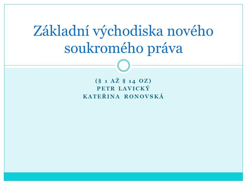 (§ 1 AŽ § 14 OZ) PETR LAVICKÝ KATEŘINA RONOVSKÁ Základní východiska nového soukromého práva