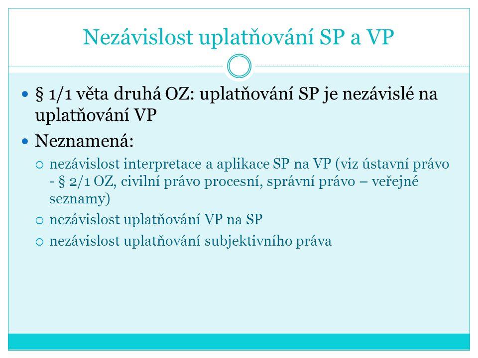 Nezávislost uplatňování SP a VP § 1/1 věta druhá OZ: uplatňování SP je nezávislé na uplatňování VP Neznamená:  nezávislost interpretace a aplikace SP