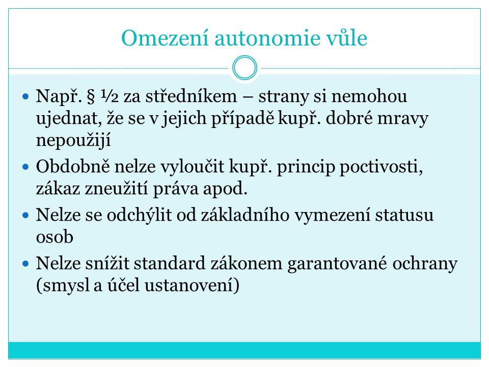 Omezení autonomie vůle Např. § ½ za středníkem – strany si nemohou ujednat, že se v jejich případě kupř. dobré mravy nepoužijí Obdobně nelze vyloučit