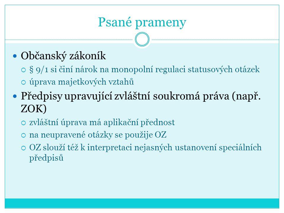 Psané prameny Občanský zákoník  § 9/1 si činí nárok na monopolní regulaci statusových otázek  úprava majetkových vztahů Předpisy upravující zvláštní