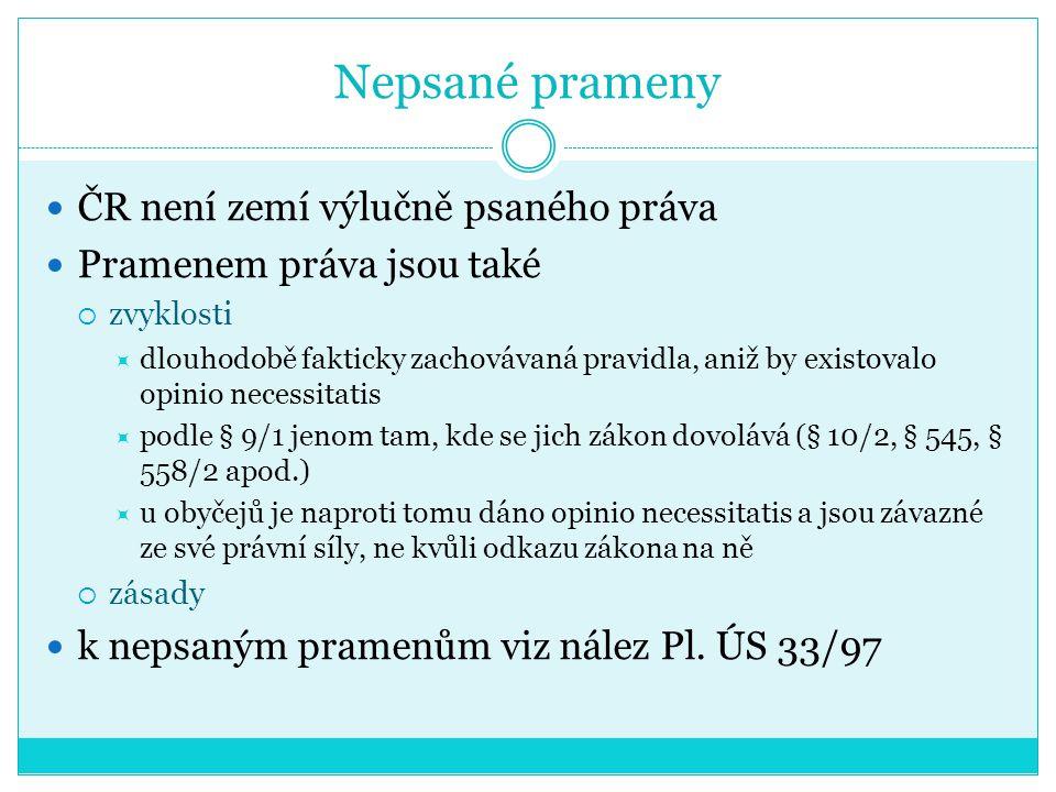 Nepsané prameny ČR není zemí výlučně psaného práva Pramenem práva jsou také  zvyklosti  dlouhodobě fakticky zachovávaná pravidla, aniž by existovalo