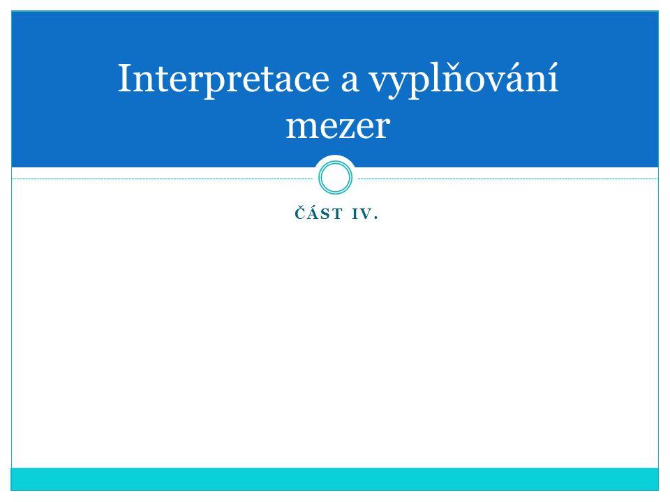 ČÁST IV. Interpretace a vyplňování mezer