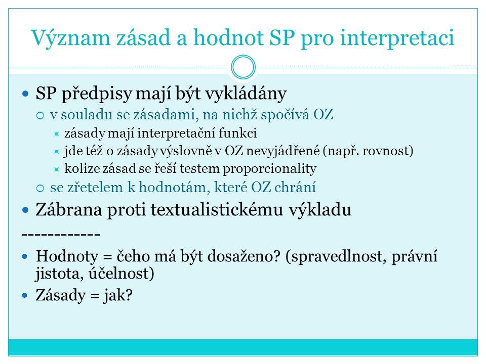 Význam zásad a hodnot SP pro interpretaci SP předpisy mají být vykládány  v souladu se zásadami, na nichž spočívá OZ  zásady mají interpretační funk
