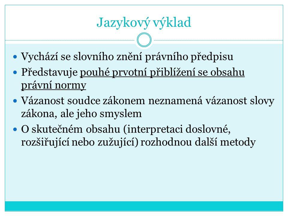 Jazykový výklad Vychází se slovního znění právního předpisu Představuje pouhé prvotní přiblížení se obsahu právní normy Vázanost soudce zákonem neznam