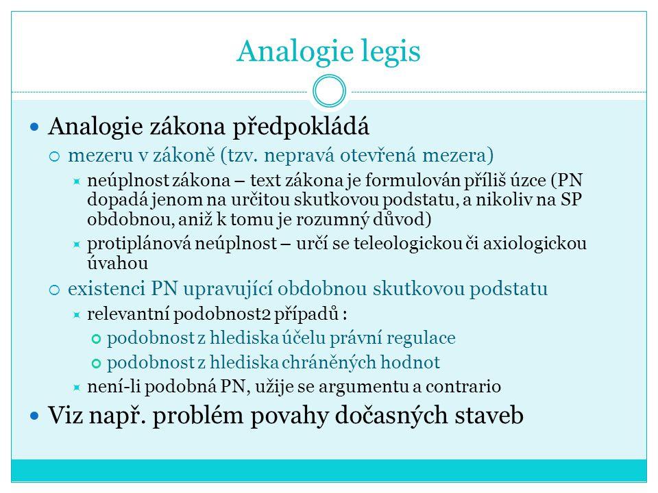 Analogie legis Analogie zákona předpokládá  mezeru v zákoně (tzv. nepravá otevřená mezera)  neúplnost zákona – text zákona je formulován příliš úzce