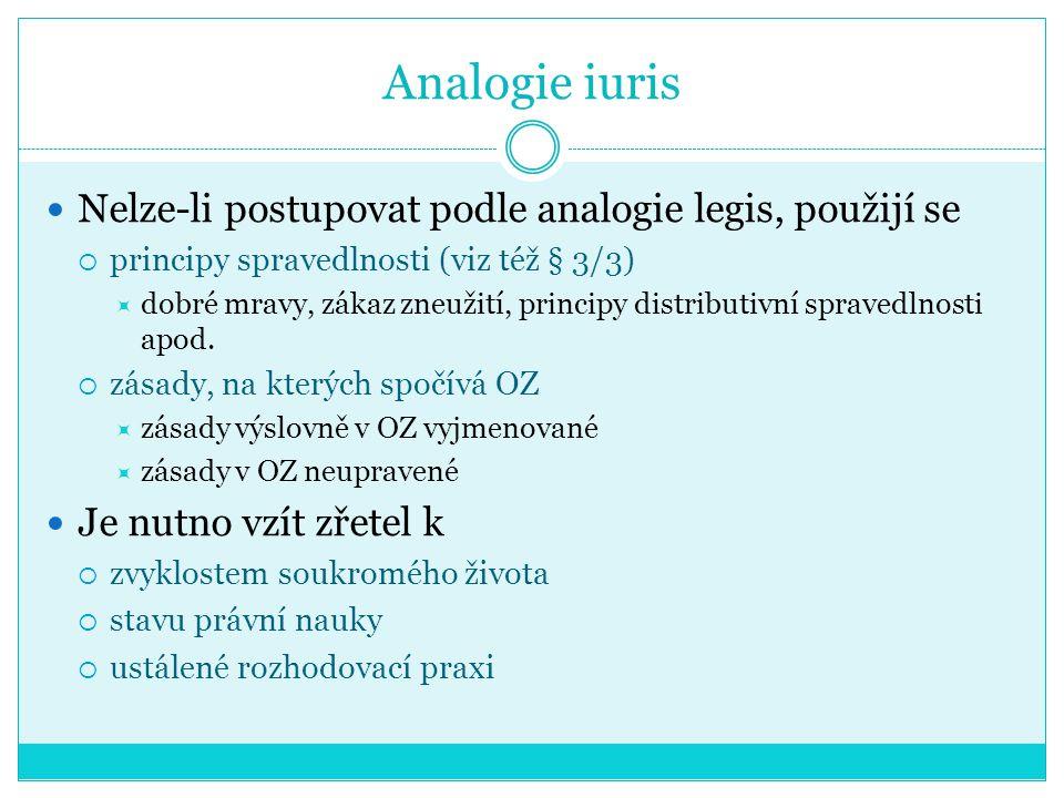 Analogie iuris Nelze-li postupovat podle analogie legis, použijí se  principy spravedlnosti (viz též § 3/3)  dobré mravy, zákaz zneužití, principy d
