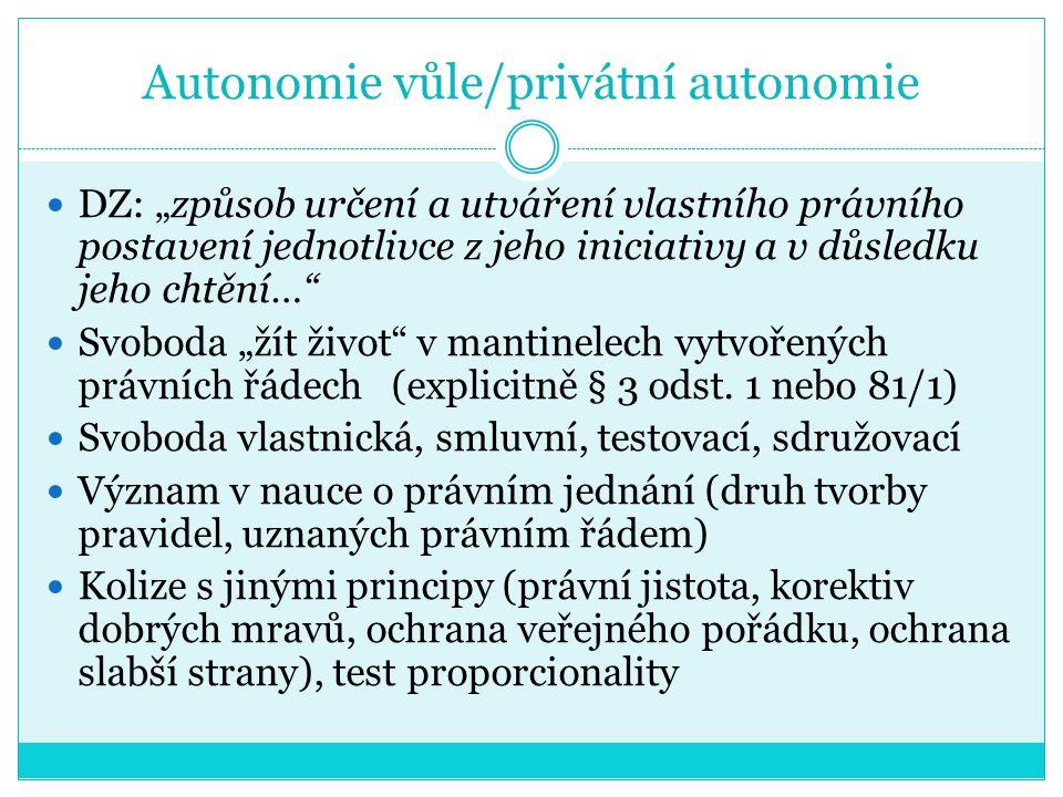 """Autonomie vůle/privátní autonomie DZ: """"způsob určení a utváření vlastního právního postavení jednotlivce z jeho iniciativy a v důsledku jeho chtění…"""""""