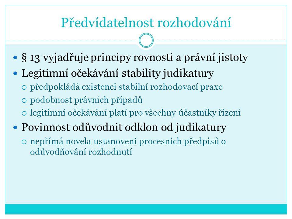 Předvídatelnost rozhodování § 13 vyjadřuje principy rovnosti a právní jistoty Legitimní očekávání stability judikatury  předpokládá existenci stabiln