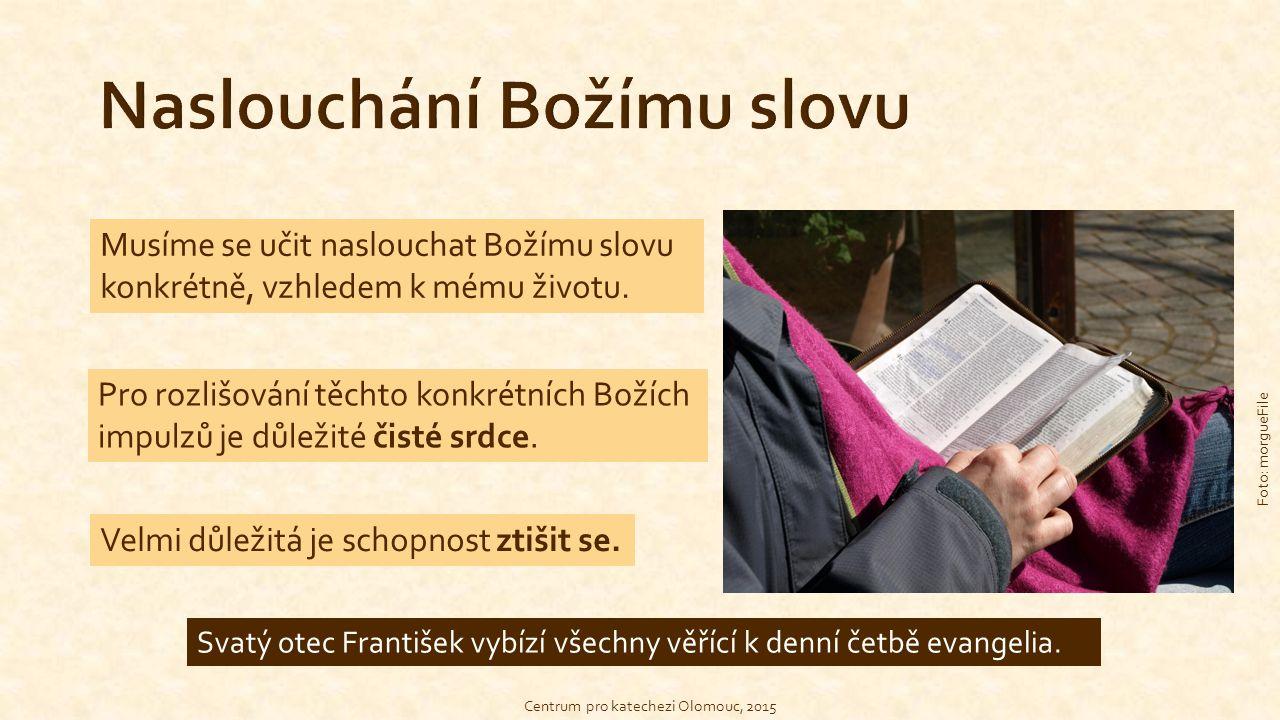 Centrum pro katechezi Olomouc, 2015 Foto: morgueFile Musíme se učit naslouchat Božímu slovu konkrétně, vzhledem k mému životu.