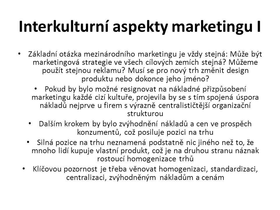 Interkulturní aspekty marketingu I Základní otázka mezinárodního marketingu je vždy stejná: Může být marketingová strategie ve všech cílových zemích stejná.