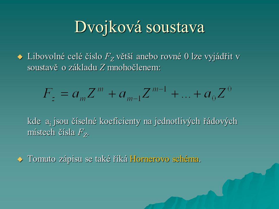 Dvojková soustava  Libovolné celé číslo F Z větší anebo rovné 0 lze vyjádřit v soustavě o základu Z mnohočlenem: kde a i jsou číselné koeficienty na jednotlivých řádových místech čísla F Z.