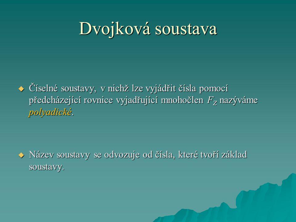 Dvojková soustava  Číselné soustavy, v nichž lze vyjádřit čísla pomocí předcházející rovnice vyjadřující mnohočlen F Z nazýváme polyadické.