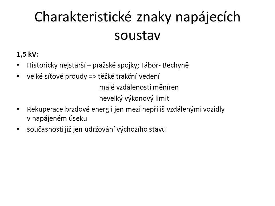 Charakteristické znaky napájecích soustav 1,5 kV: Historicky nejstarší – pražské spojky; Tábor- Bechyně velké síťové proudy => těžké trakční vedení ma