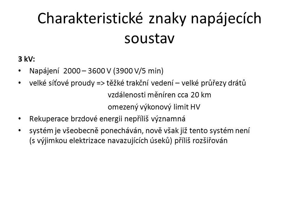 Charakteristické znaky napájecích soustav 3 kV: Napájení 2000 – 3600 V (3900 V/5 min) velké síťové proudy => těžké trakční vedení – velké průřezy drát