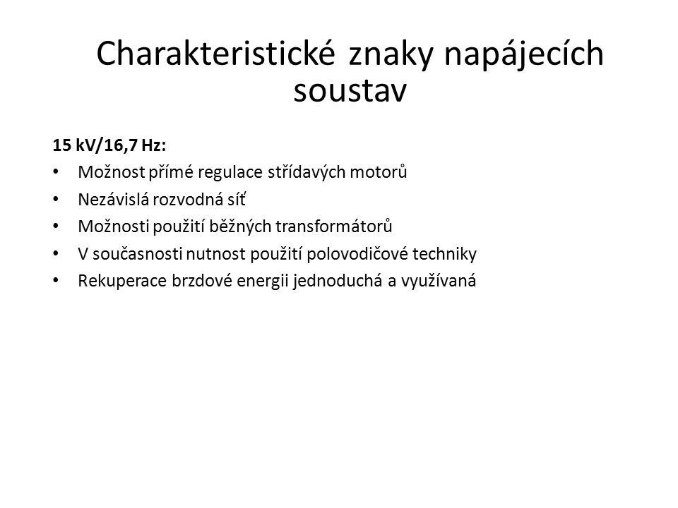 Charakteristické znaky napájecích soustav 15 kV/16,7 Hz: Možnost přímé regulace střídavých motorů Nezávislá rozvodná síť Možnosti použití běžných tran