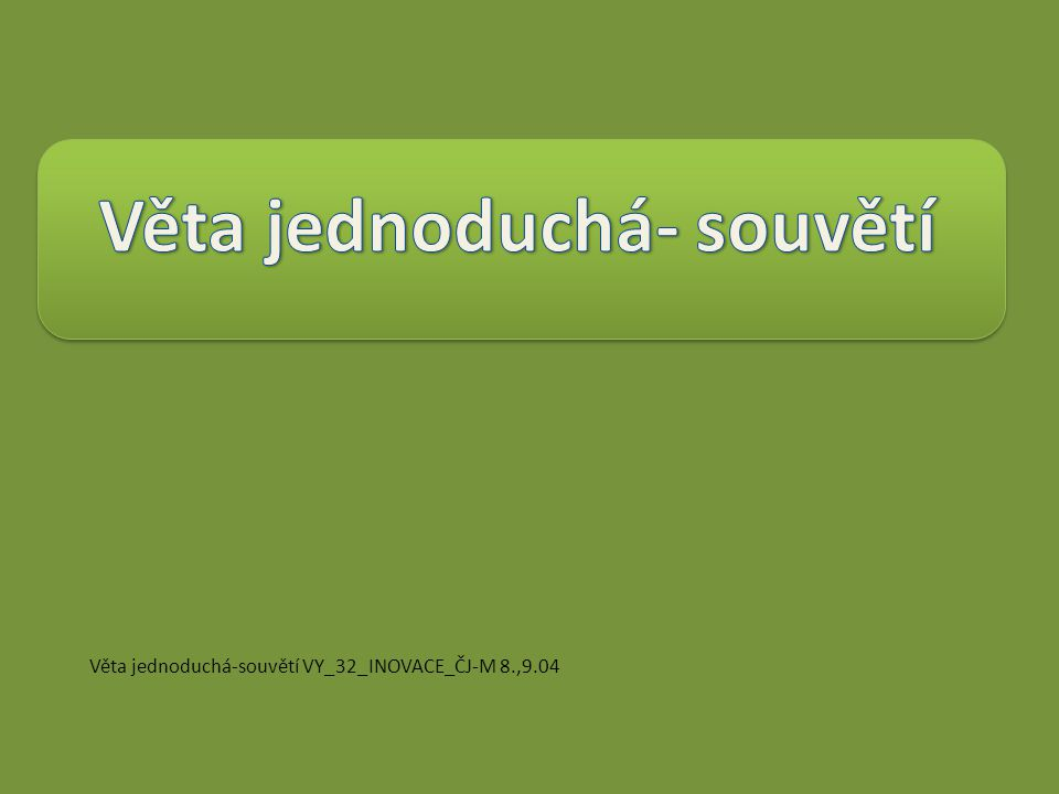 Věta jednoduchá-souvětí VY_32_INOVACE_ČJ-M 8.,9.04
