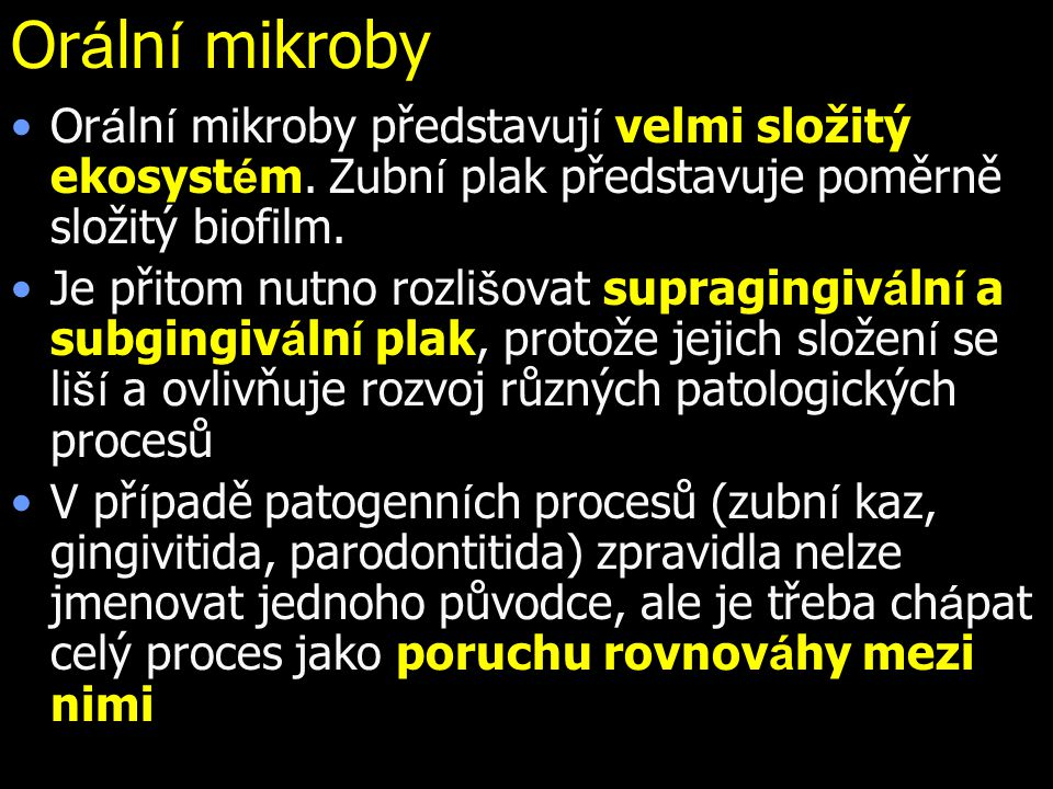 Or á ln í mikroby Or á ln í mikroby představuj í velmi složitý ekosyst é m. Zubn í plak představuje poměrně složitý biofilm. Je přitom nutno rozli š o