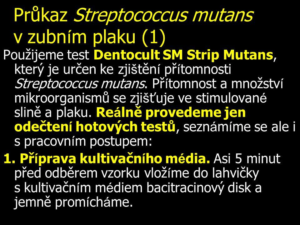 Průkaz Streptococcus mutans v zubn í m plaku (1) Použijeme test Dentocult SM Strip Mutans, který je určen ke zji š těn í př í tomnosti Streptococcus m