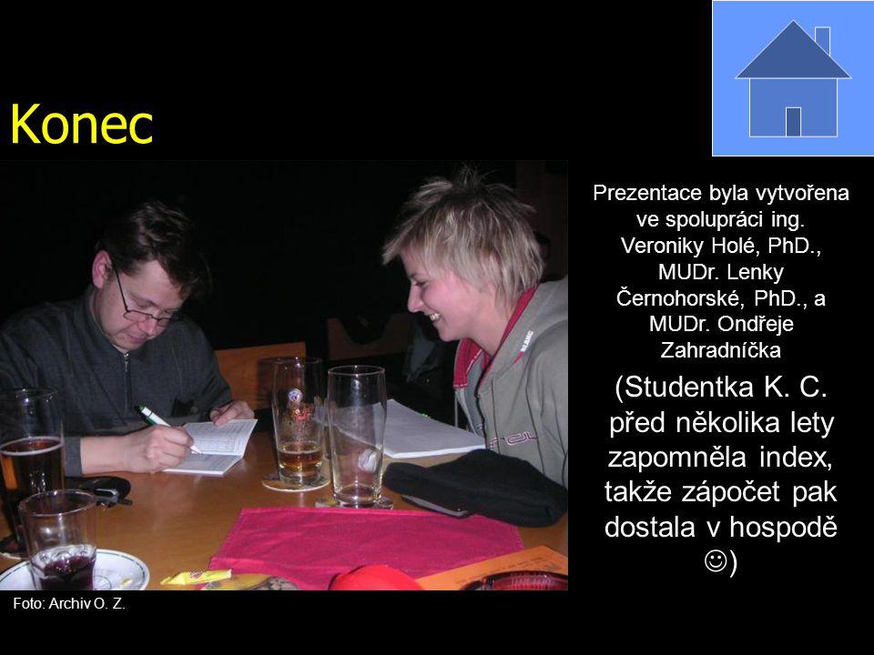 Konec (Studentka K. C. před několika lety zapomněla index, takže zápočet pak dostala v hospodě ) Prezentace byla vytvořena ve spolupráci ing. Veroniky
