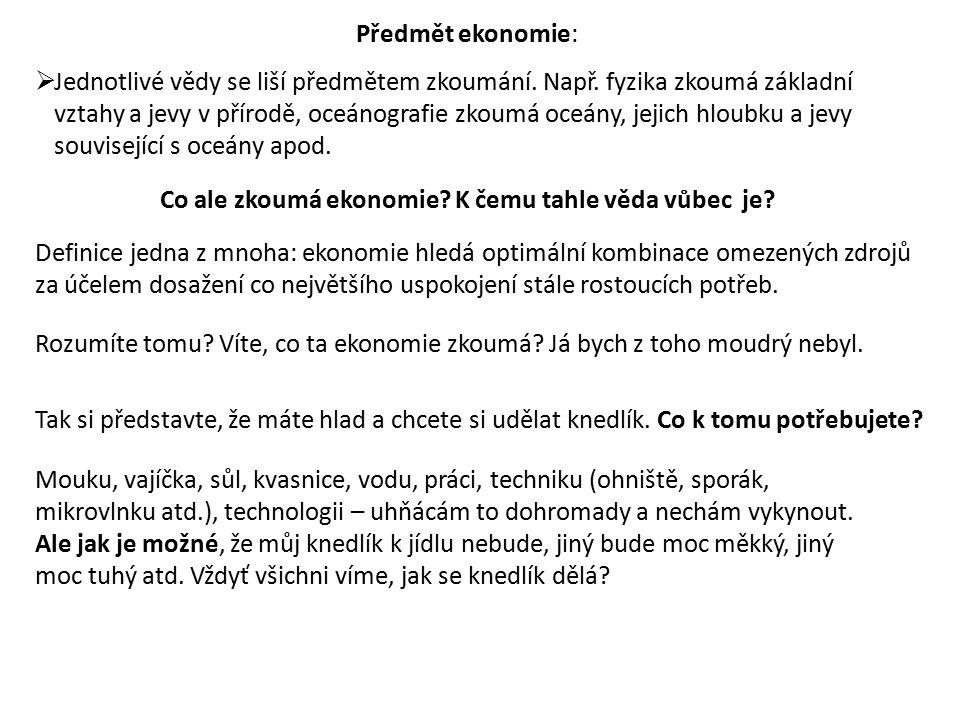 Předmět ekonomie:  Jednotlivé vědy se liší předmětem zkoumání.