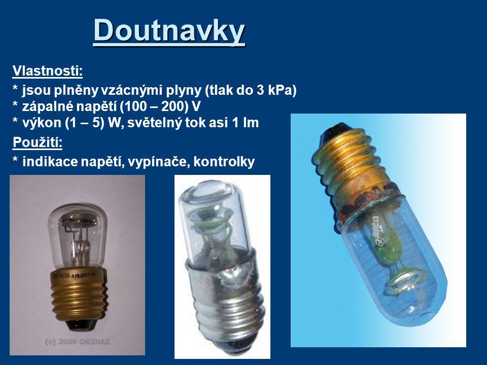 Doutnavky Vlastnosti: *jsou plněny vzácnými plyny (tlak do 3 kPa) *zápalné napětí (100 – 200) V *výkon (1 – 5) W, světelný tok asi 1 lm Použití: *indi