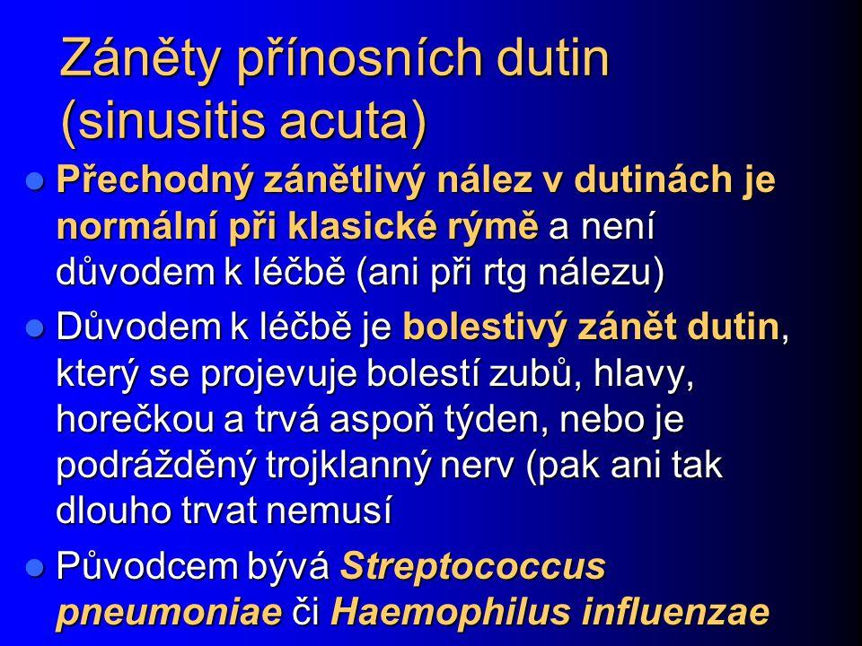 Záněty přínosních dutin (sinusitis acuta) Přechodný zánětlivý nález v dutinách je normální při klasické rýmě a není důvodem k léčbě (ani při rtg nález