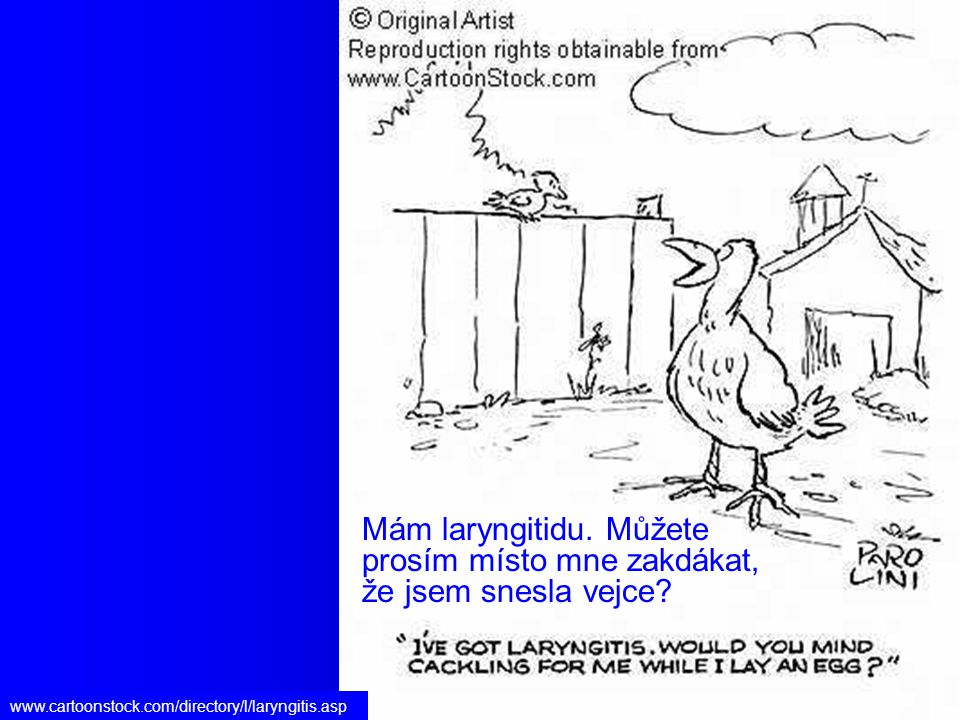 www.cartoonstock.com/directory/l/laryngitis.asp Mám laryngitidu. Můžete prosím místo mne zakdákat, že jsem snesla vejce?