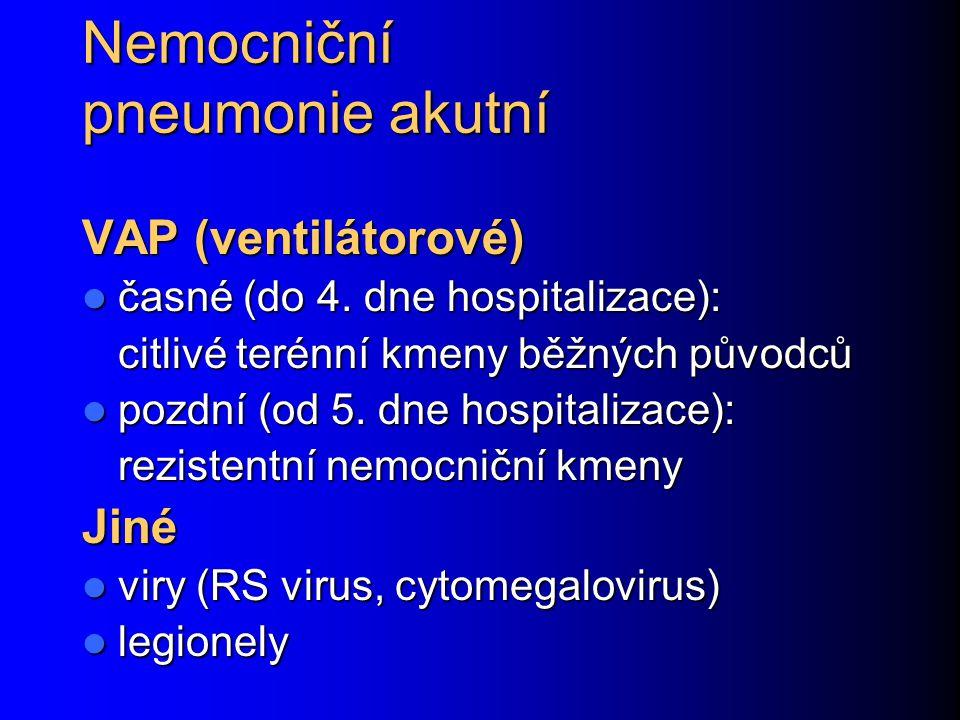 Nemocniční pneumonie akutní VAP (ventilátorové) časné (do 4. dne hospitalizace): časné (do 4. dne hospitalizace): citlivé terénní kmeny běžných původc