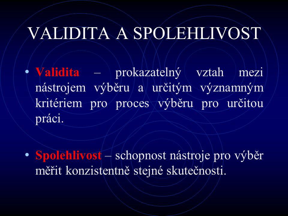 VALIDITA A SPOLEHLIVOST Validita – prokazatelný vztah mezi nástrojem výběru a určitým významným kritériem pro proces výběru pro určitou práci. Spolehl