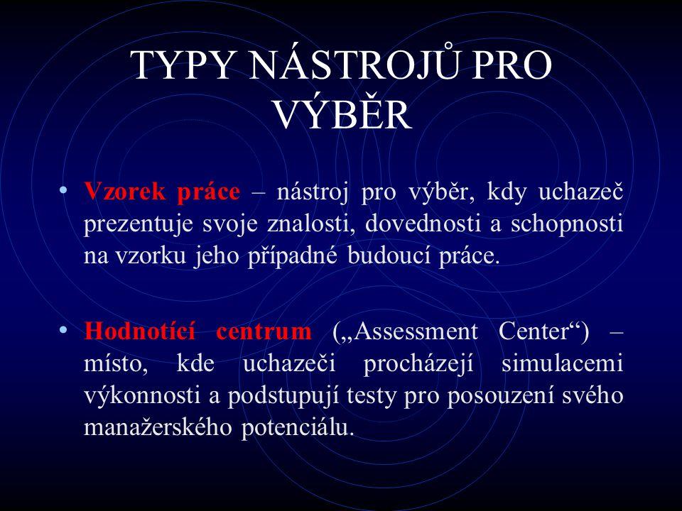 TYPY NÁSTROJŮ PRO VÝBĚR Vzorek práce – nástroj pro výběr, kdy uchazeč prezentuje svoje znalosti, dovednosti a schopnosti na vzorku jeho případné budou