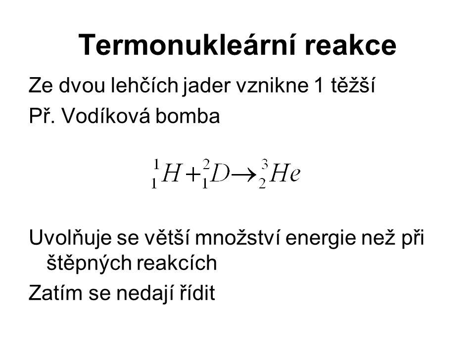Termonukleární reakce Ze dvou lehčích jader vznikne 1 těžší Př.