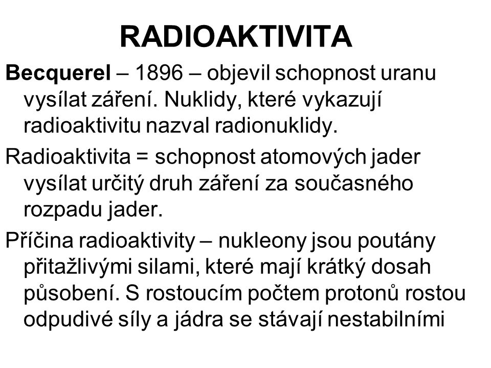 RADIOAKTIVITA Becquerel – 1896 – objevil schopnost uranu vysílat záření.