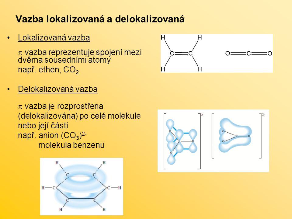 Vazba lokalizovaná a delokalizovaná Lokalizovaná vazba  vazba reprezentuje spojení mezi dvěma sousedními atomy např. ethen, CO 2 Delokalizovaná vazba