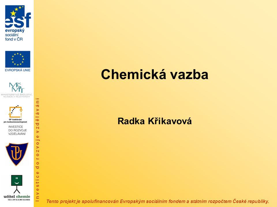 OBSAH Definice chemické vazby, základní vlastnosti Podmínky vzniku chemické vazby Možnosti znázornění Klasifikace chemických vazeb podle různých kritérií