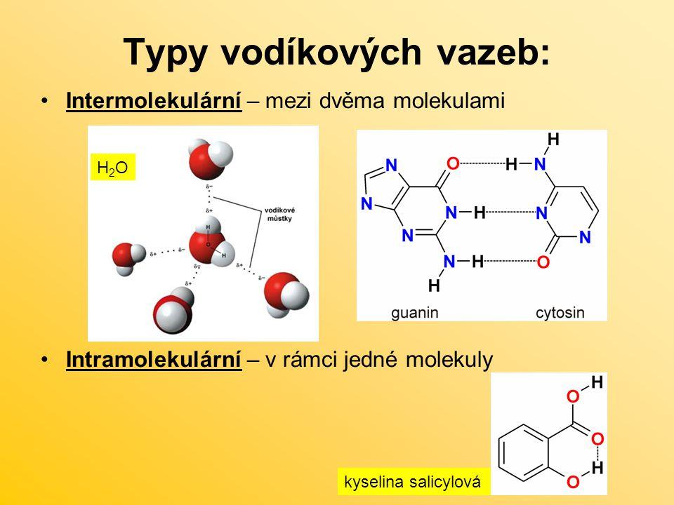 Typy vodíkových vazeb: Intermolekulární – mezi dvěma molekulami Intramolekulární – v rámci jedné molekuly H2OH2O kyselina salicylová