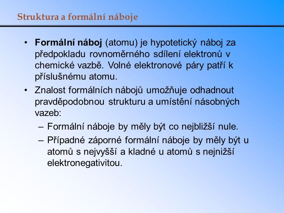 Struktura a formální náboje Formální náboj (atomu) je hypotetický náboj za předpokladu rovnoměrného sdílení elektronů v chemické vazbě. Volné elektron
