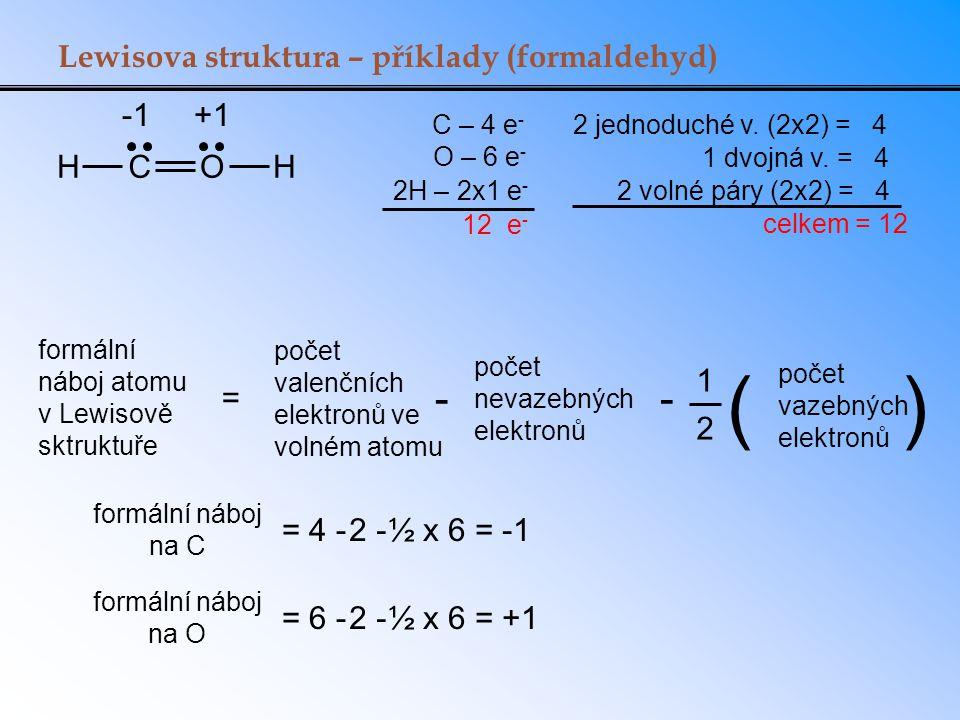 HCOH C – 4 e - O – 6 e - 2H – 2x1 e - 12 e - 2 jednoduché v. (2x2) = 4 1 dvojná v. = 4 2 volné páry (2x2) = 4 celkem = 12 formální náboj na C = 4 -2 -