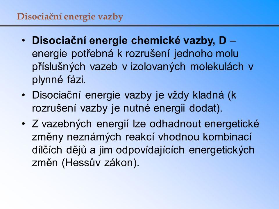 Disociační energie vazby Disociační energie chemické vazby, D – energie potřebná k rozrušení jednoho molu příslušných vazeb v izolovaných molekulách v
