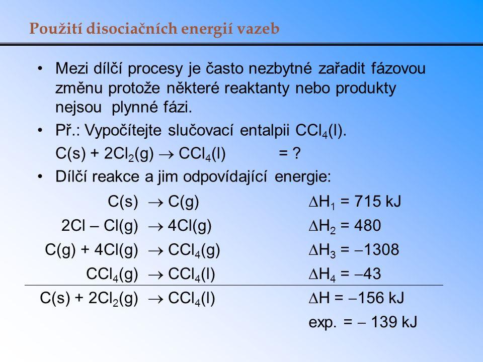 Mezi dílčí procesy je často nezbytné zařadit fázovou změnu protože některé reaktanty nebo produkty nejsou plynné fázi. Př.: Vypočítejte slučovací enta