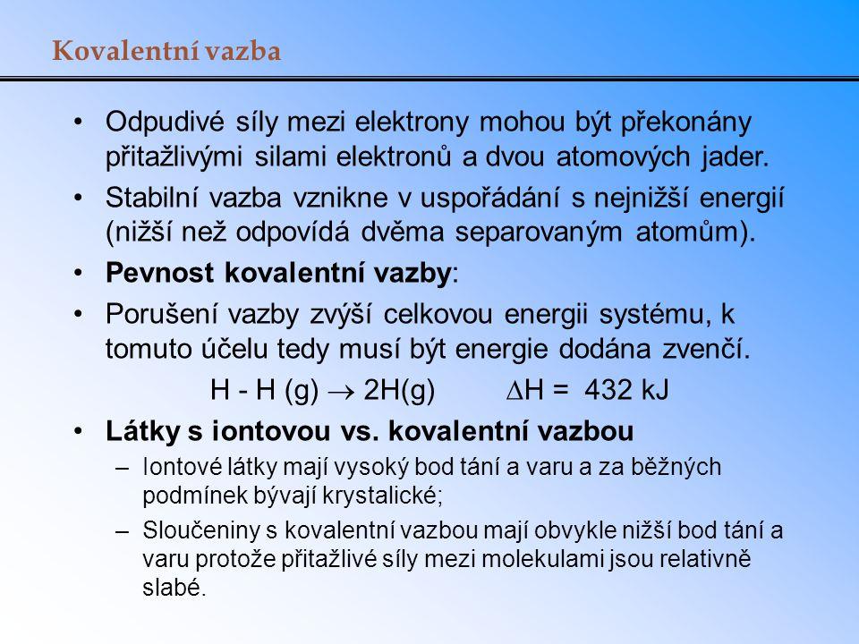 Kovalentní vazba Odpudivé síly mezi elektrony mohou být překonány přitažlivými silami elektronů a dvou atomových jader. Stabilní vazba vznikne v uspoř