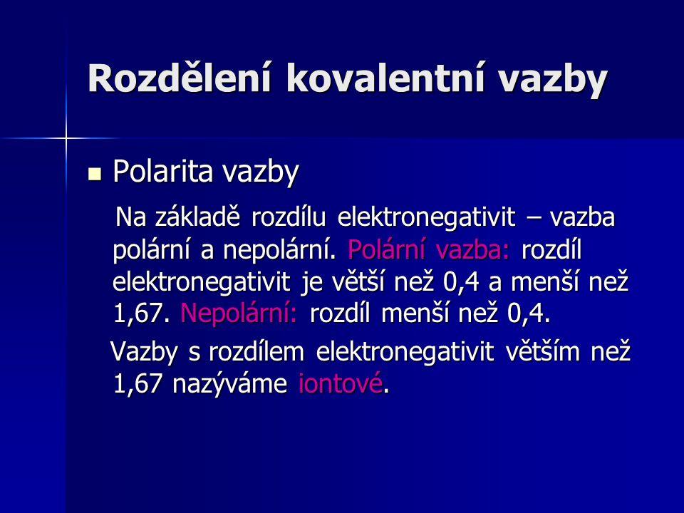Polarita vazby Polarita vazby Na základě rozdílu elektronegativit – vazba polární a nepolární. Polární vazba: rozdíl elektronegativit je větší než 0,4