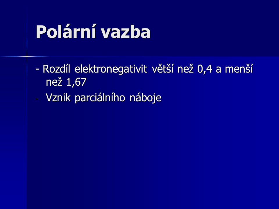 Polární vazba - Rozdíl elektronegativit větší než 0,4 a menší než 1,67 - Vznik parciálního náboje