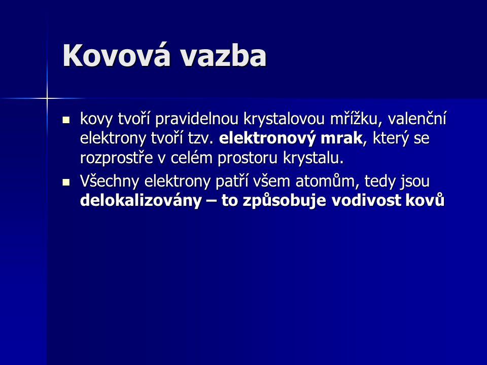 kovy tvoří pravidelnou krystalovou mřížku, valenční elektrony tvoří tzv. elektronový mrak, který se rozprostře v celém prostoru krystalu. kovy tvoří p