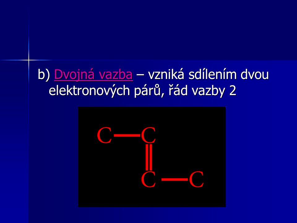 b) Dvojná vazba – vzniká sdílením dvou elektronových párů, řád vazby 2