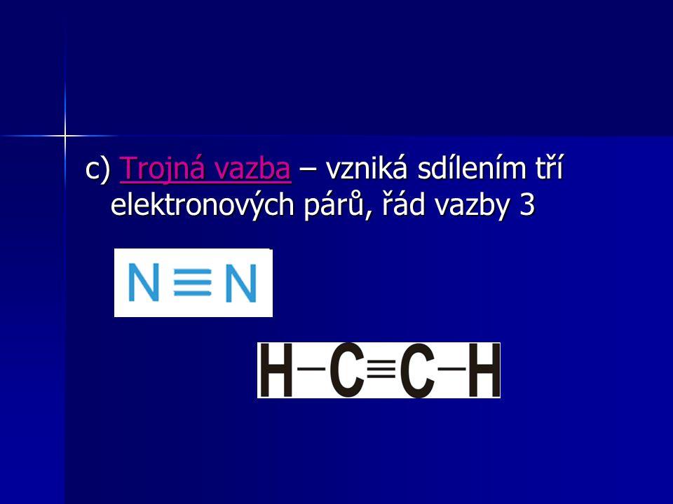 c) Trojná vazba – vzniká sdílením tří elektronových párů, řád vazby 3