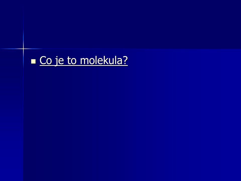 Co je to molekula? Co je to molekula?